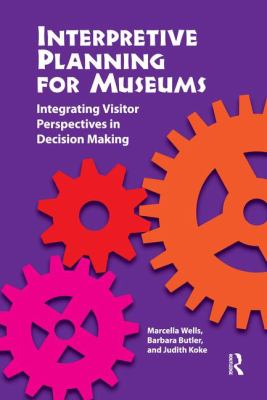 Interpretive Planning for Museums: Integrating Visitor Perspectives in Decision-Making 9781611321562