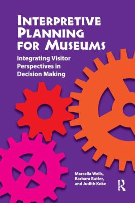 Interpretive Planning for Museums: Integrating Visitor Perspectives in Decision-Making 9781611321579