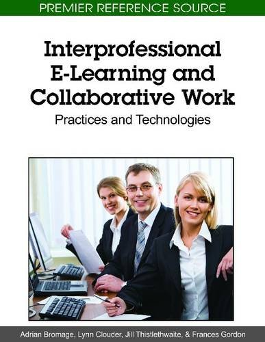 Interprofessional E-Learning and Collaborative Work: Practices and Technologies 9781615208890