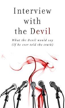 Interview with the Devil: What Satan Would Say (If He Ever Told the Truth) 9781616266622