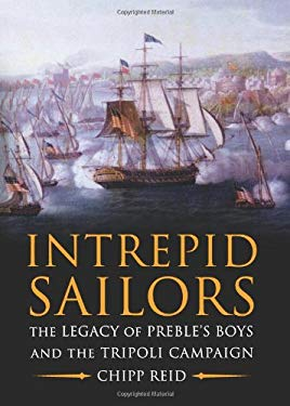 Intrepid Sailors: The Legacy of Preble's Boys and the Tripoli Campaign 9781612511177