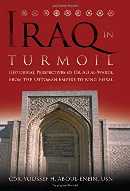 Iraq in Turmoil: Historical Perspectives of Dr. Ali Al-Wardi, from the Ottoman Empire to King Feisal 9781612510774