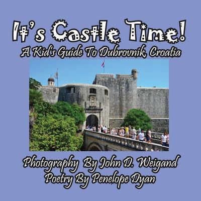 It's Castle Time! a Kid's Guide to Dubrovnik, Croatia 9781614770114