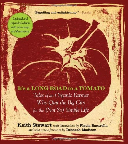 It's a Long Road to a Tomato: Tales of an Organic Farmer Who Quit the Big City for the (Not So) Simple Life 9781615190232