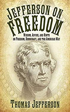 Jefferson on Freedom: Wisdom, Advice, and Hints on Freedom, Democracy, and the American Way 9781616082895