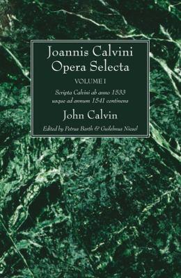 Joannis Calvini Opera Selecta, Volumen I: Scripta Calvini AB Anno 1533 Usque Ad Annum 1541 Continens 9781610971737