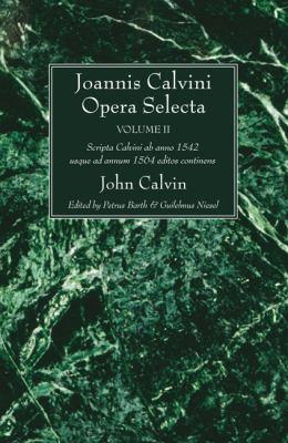 Joannis Calvini Opera Selecta, Volumen II: Tractatus Theologicos Minores AB Anno 1542 Usque Ad Annum 1564 Editos Continens 9781610971744