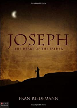 Joseph: The Heart of the Father 9781615668076