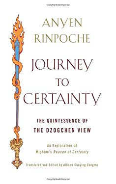 Journey to Certainty: The Quintessence of the Dzogchen View: An Exploration of Mipham's Beacon of Certainty 9781614290094