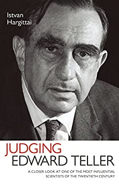 Judging Edward Teller: A Closer Look at One of the Most Influential Scientists of the Twentieth Century 9781616142216