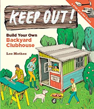 Keep Out!: Build Your Own Backyard Clubhouse: A Step-By-Step Guide 9781612120294