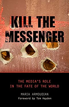 Kill the Messenger: The Media's Role in the Fate of the World 9781616143879