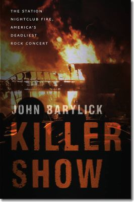 Killer Show: The Station Nightclub Fire, America's Deadliest Rock Concert 9781611682656
