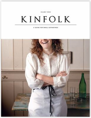 Kinfolk Volume Three: A Guide for Small Gatherings 9781616283889