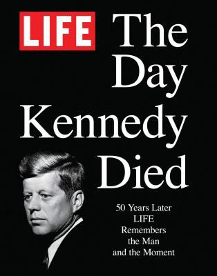 LIFE: The Day Kennedy Died: Fifty Years Later