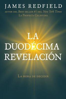 La Duodecima Revelacion: La Hora de Decidir = The Twelfth Insigth 9781616053413