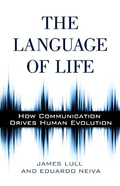 The Language of Life: How Communication Drives Human Evolution 9781616145798