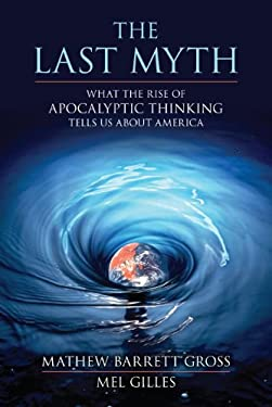 The Last Myth: What the Rise of Apocalyptic Thinking Tells Us about America 9781616145736
