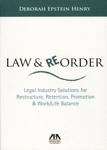 Law & Reorder: Legal Industry Solutions for Restructure, Retention, Promotion & Work/Life Balance 9781616320720