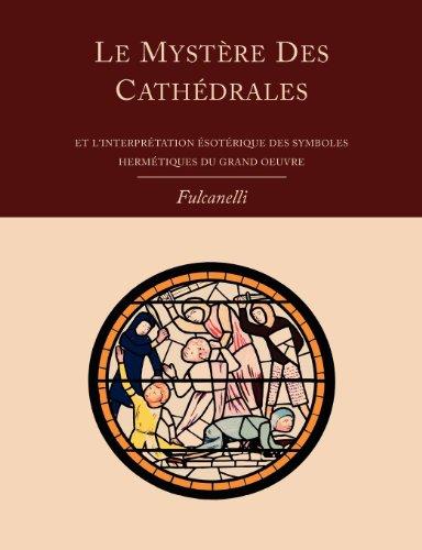 Le Mystere Des Cathedrales Et L'Interpretation Esoterique Des Symboles Hermetiques Du Grand-Oeuvre 9781614271857