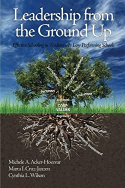 Leadership from the Ground Up: Effective Schooling in Traditionally Low Performing Schools