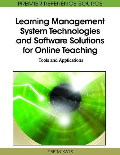 Learning Management System Technologies and Software Solutions for Online Teaching: Tools and Applications 9781615208531