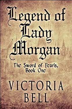 Legend of Lady Morgan: The Sword of Pearls, Book One 9781615467068
