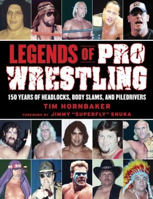 Legends of Pro Wrestling: 150 Years of Headlocks, Body Slams, and Piledrivers 9781613210758