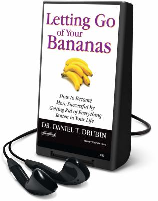 Letting Go of Your Bananas: How to Become More Successful by Getting Rid of Everything Rotten in Your Life [With Earbuds]