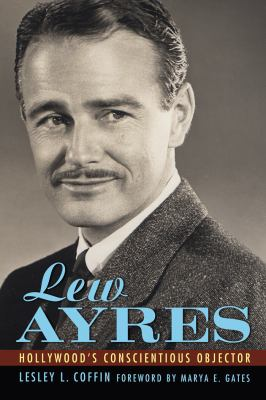 Lew Ayres: Hollywood's Conscientious Objector 9781617036378