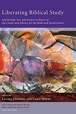 Liberating Biblical Study: Scholarship, Art, and Action in Honor of the Center and Library for the Bible and Social Justice 9781610974011