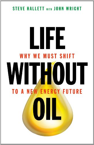 Life Without Oil: Why We Must Shift to a New Energy Future 9781616144012