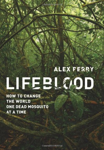 Lifeblood: How to Change the World One Dead Mosquito at a Time 9781610390866