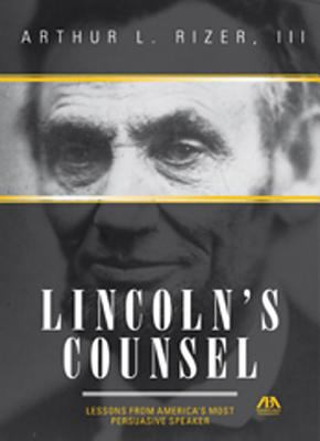 Lincoln's Counsel: Lessons from America's Most Persuasive Speaker 9781616320409