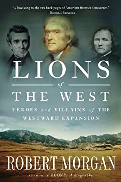 Lions of the West: Heroes and Villains of the Westward Expansion 9781616201890