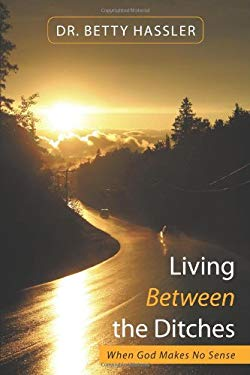 Living Between the Ditches: When God Makes No Sense 9781615070282