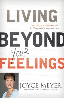 Living Beyond Your Feelings: Controlling Emotions So They Don't Control You 9781611139082