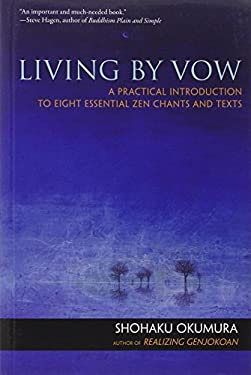 Living by Vow: A Practical Introduction to Eight Essential Zen Chants and Texts 9781614290100