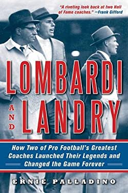Lombardi and Landry: How Two of Pro Football's Greatest Coaches Launched Their Legends and Changed the Game Forever 9781616088569