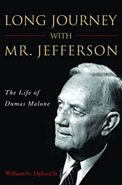 Long Journey with Mr. Jefferson: The Life of Dumas Malone 9781612341972