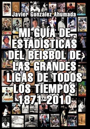Mi Guia de Estadisticas del Beisbol de las Grandes Ligas de Todos los Tiempos 1871-2010 9781617647291