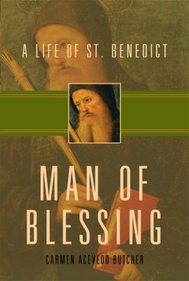 Man of Blessing: A Life of St. Benedict 9781612611624