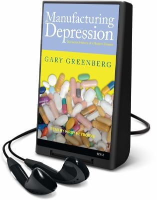 Manufacturing Depression: The Secret History of an American Disease 9781615871551