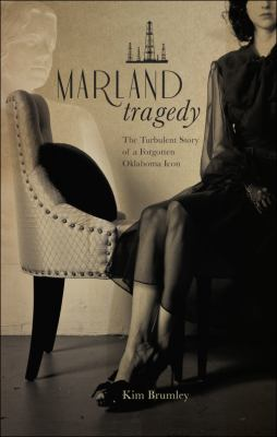 Marland Tragedy: The Turbulent Story of a Forgotten Oklahoma Icon 9781615666065