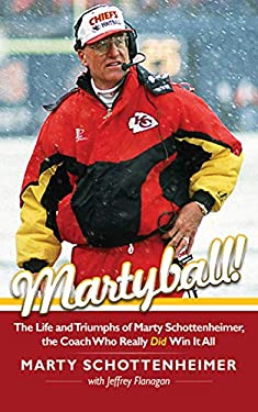 Martyball: The Life and Triumphs of Marty Schottenheimer, the Coach Who Really Did Win It All 9781613212134