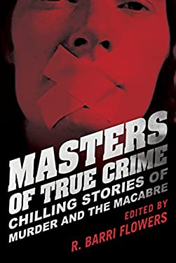 Masters of True Crime: Chilling Stories of Murder and the Macabre 9781616145675