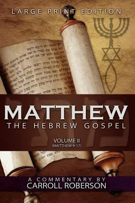 Matthew, the Hebrew Gospel (Volume II, Matthew 9-17) Large Print Edition 9781613140208