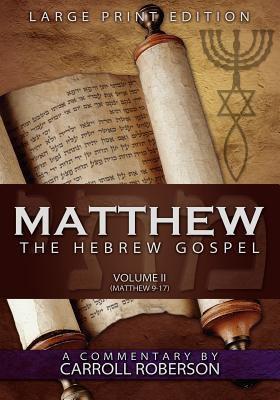 Matthew, the Hebrew Gospel (Volume II, Matthew 9-17) Large Print Edition