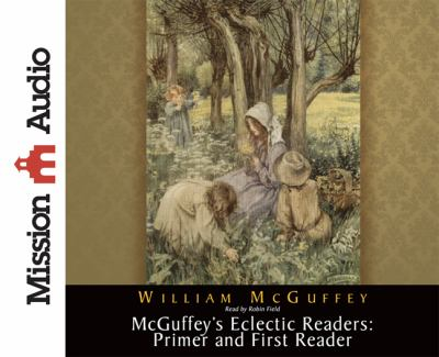 McGuffey's Eclectic Readers: Primer and First Reader 9781610451734