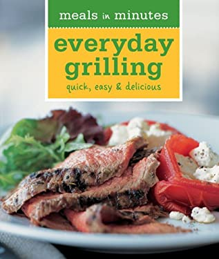 Meals in Minutes: Everyday Grilling: Quick, Easy & Delicious 9781616281533